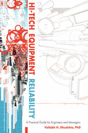 Hi-Tech Equipment Reliability: A Practical Guide for Engineers and Managers by Dr Vallabh H Dhudshia, PhD