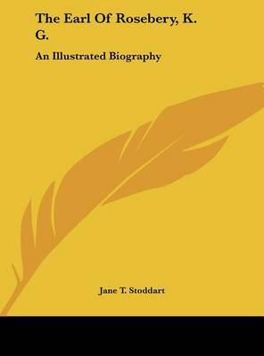 The Earl of Rosebery, K. G.: An Illustrated Biography by Jane T Stoddart image
