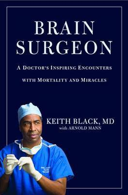 Brain Surgeon: A Doctor's Inspiring Encounters with Mortality and Miracles by Keith Black
