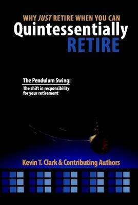 Why Just Retire When You Can Quintessentially Retire by Kevin Clark