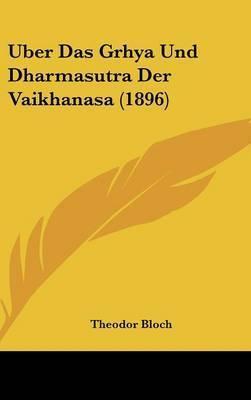 Uber Das Grhya Und Dharmasutra Der Vaikhanasa (1896) by Theodor Bloch