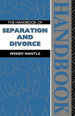 The Handbook of Separation and Divorce by Wendy Mantle