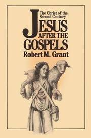 Jesus after the Gospels by Robert M Grant