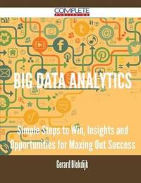 Big Data Analytics - Simple Steps to Win, Insights and Opportunities for Maxing Out Success by Gerard Blokdijk image