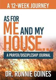 As for Me & My House... a Prayer and Discipleship Journal by Dr Ronnie W Goines