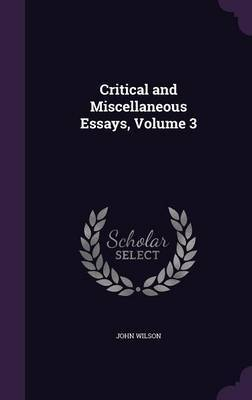 Critical and Miscellaneous Essays, Volume 3 by John Wilson image