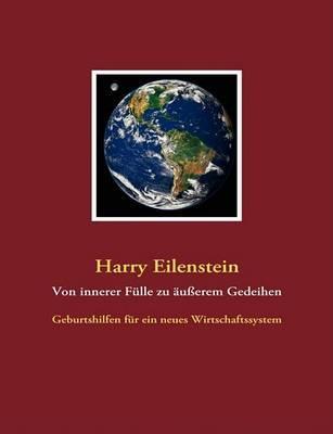 Von Innerer Fulle Zu Ausserem Gedeihen by Harry Eilenstein