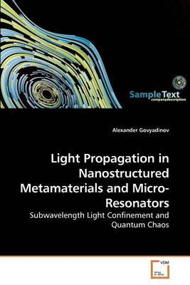 Light Propagation in Nanostructured Metamaterials and Micro-Resonators by Alexander Govyadinov