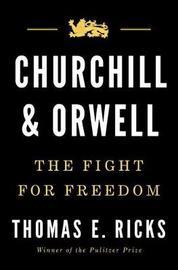 Churchill And Orwell by Thomas Ricks