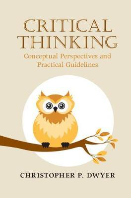 Critical Thinking by Christopher P. Dwyer