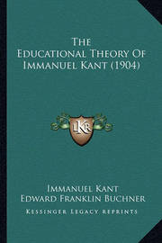 The Educational Theory of Immanuel Kant (1904) by Immanuel Kant