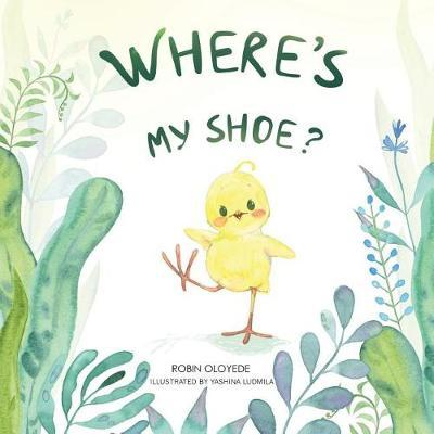Where's My Shoe? by Robin Oloyede