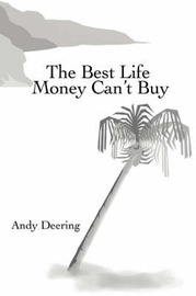The Best Life Money Can't Buy by Andy Deering