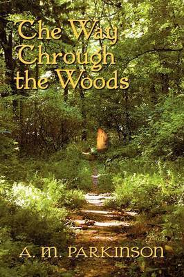 The Way Through the Woods by A. M. Parkinson
