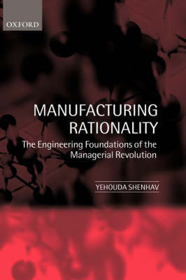 Manufacturing Rationality by Yehouda Shenhav