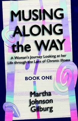 Musing Along the Way by Martha Johnson Gilburg