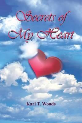 Secrets of My Heart by Karl T. Woods image