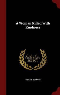 A Woman Killed with Kindness by Thomas Heywood