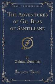 The Adventures of Gil Blas of Santillane (Classic Reprint) by Tobias Smollett