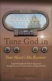 Tune God in by Donna Vanhorn image