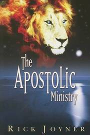 The Apostolic Ministry by Rick Joyner