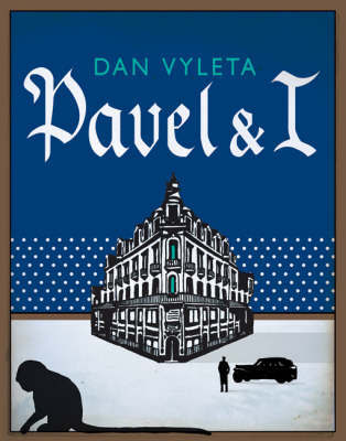 Pavel and I by Dan Vyleta