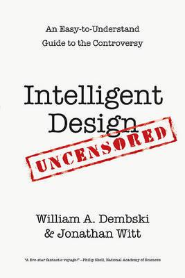 Intelligent Design Uncensored by William A Dembski
