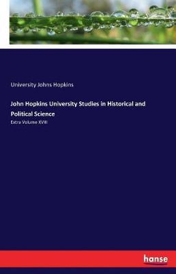 John Hopkins University Studies in Historical and Political Science by University Johns Hopkins