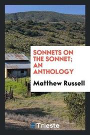 Sonnets on the Sonnet; An Anthology by Matthew Russell