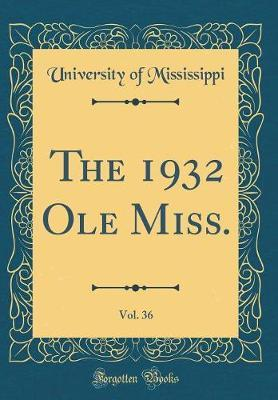 The 1932 OLE Miss., Vol. 36 (Classic Reprint) by University Of Mississippi
