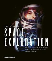 The History of Space Exploration by Roger D Launius
