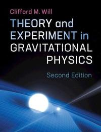 Theory and Experiment in Gravitational Physics by Clifford M. Will