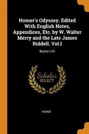 Homer's Odyssey. Edited with English Notes, Appendices, Etc. by W. Walter Merry and the Late James Riddell. Vol.I by Homer