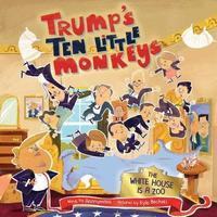 Trump's Ten Little Monkeys by * Anonymous