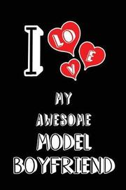 I Love My Awesome Model Boyfriend by Lovely Hearts Publishing