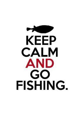 Keep Calm And Go Fishing by Fishing Notebooks