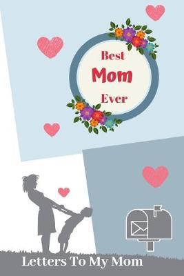 Best Mom Ever Letters To My Mom by Elephant Publishing