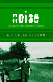 Noise: The Story of Dr. Rosemary Rodgers by Aurealia Nelson image