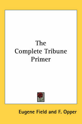The Complete Tribune Primer by Eugene Field image