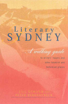 Literary Sydney: A Walking Guide To Writers' Haunts & OtherBookish & Boohemian Places by Jill Dimond image