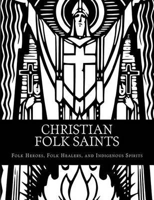 Christian Folk Saints: Folk Heroes, Folk Healers, and Indigenous Spirits by Marcellus Altshuler image