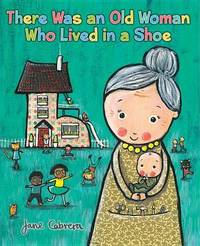 There Was an Old Woman Who Lived in a Shoe by Jane Cabrera