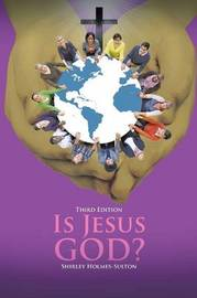 Is Jesus God? by Shirley Holmes-Sulton