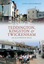 Teddington, Kingston & Twickenham by Garth Groombridge