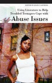 Using Literature to Help Troubled Teenagers Cope with Abuse Issues by Joan F. Kaywell
