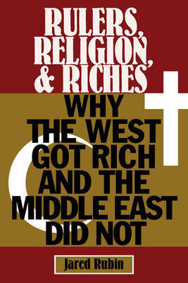 Rulers, Religion, and Riches by Jared Rubin