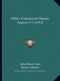 Allen's Commercial Organic Analysis V7 (1913) by Alfred Henry Allen