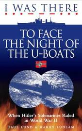 I Was There to Face the Night of the U-Boats by Paul Lund image
