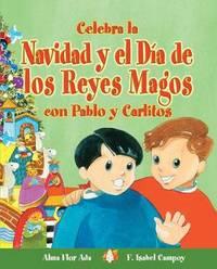 Celebra La Navidad y El Dia de Los Reyes Magos Con Pablo y Carlitos by Alma Flor Ada