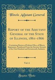 Report of the Adjutant General of the State of Illinois, 1861-1866, Vol. 6 by Illinois Adjutant General image